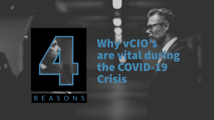 4 Reasons Why vCIO's are vital during the COVID-19 Crisis